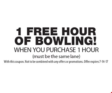 1 FREE HOUR OF BOWLING! WHEN YOU PURCHASE 1 HOUR (must be the same lane). With this coupon. Not to be combined with any offers or promotions. Offer expires 7-14-17