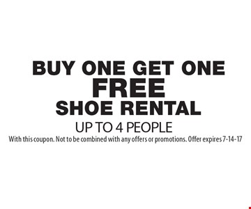Buy One Get One FREE SHOE Rental, UP TO 4 PEOPLE. With this coupon. Not to be combined with any offers or promotions. Offer expires 7-14-17