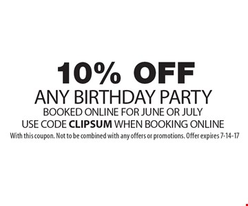 10% OFF ANY BIRTHDAY PARTY BOOKED ONLINE FOR JUNE OR JULY. USE CODE CLIPSUM WHEN BOOKING ONLINE. With this coupon. Not to be combined with any offers or promotions. Offer expires 7-14-17