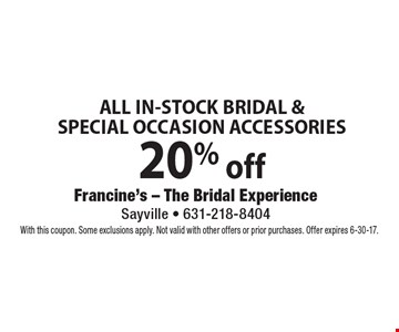 20% off All In-Stock Bridal & Special Occasion Accessories. With this coupon. Some exclusions apply. Not valid with other offers or prior purchases. Offer expires 6-30-17.