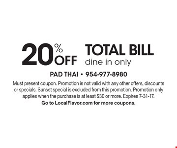 20% Off TOTAL BILL. Dine in only. Must present coupon. Promotion is not valid with any other offers, discounts or specials. Sunset special is excluded from this promotion. Promotion only applies when the purchase is at least $30 or more. Expires 7-31-17. Go to LocalFlavor.com for more coupons.