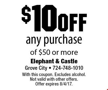 $10 off any purchase of $50 or more. With this coupon. Excludes alcohol.Not valid with other offers.Offer expires 8/4/17.