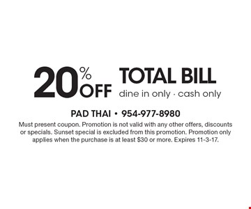 20% off total billdine in only - cash only. Must present coupon. Promotion is not valid with any other offers, discounts or specials. Sunset special is excluded from this promotion. Promotion only applies when the purchase is at least $30 or more. Expires 11-3-17.