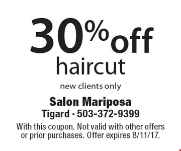 30% off haircut new clients only. With this coupon. Not valid with other offers or prior purchases. Offer expires 8/11/17.