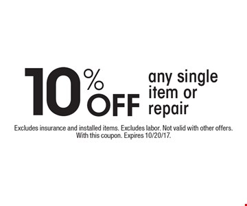 10% Off any single item or repair. Excludes insurance and installed items. Excludes labor. Not valid with other offers. With this coupon. Expires 10/20/17.