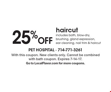 25% Off Haircut - includes bath, blow-dry, brushing, gland expression, ear cleaning, nail trim & haircut. With this coupon. New clients only. Cannot be combined with bath coupon. Expires 7-14-17. Go to LocalFlavor.com for more coupons.