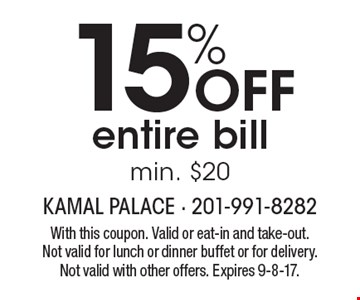 15% OFF entire bill. Min. $20. With this coupon. Valid or eat-in and take-out. Not valid for lunch or dinner buffet or for delivery. Not valid with other offers. Expires 9-8-17.