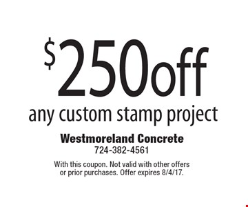 $250off any custom stamp project. With this coupon. Not valid with other offers or prior purchases. Offer expires 8/4/17.
