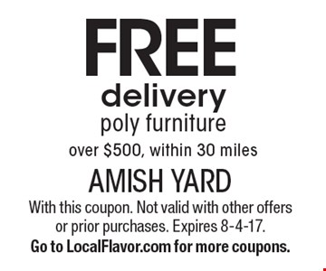 FREE delivery poly furniture over $500, within 30 miles. With this coupon. Not valid with other offers or prior purchases. Expires 8-4-17. Go to LocalFlavor.com for more coupons.