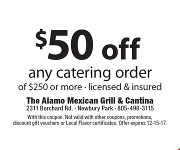 $50 off any catering orderof $250 or more - licensed & insured. With this coupon. Not valid with other coupons, promotions, discount gift vouchers or Local Flavor certificates. Offer expires 12-15-17.