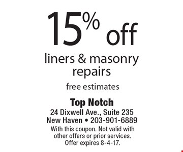 15% off liners & masonry repairs. Free estimates. With this coupon. Not valid with other offers or prior services. Offer expires 8-4-17.