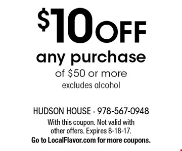 $10 off any purchase of $50 or more excludes alcohol. With this coupon. Not valid with other offers. Expires 8-18-17. Go to LocalFlavor.com for more coupons.