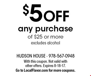 $5 off any purchase of $25 or more excludes alcohol. With this coupon. Not valid with other offers. Expires 8-18-17. Go to LocalFlavor.com for more coupons.