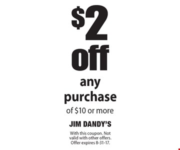 $2 off any purchase of $10 or more. With this coupon. Not valid with other offers. Offer expires 8-31-17.