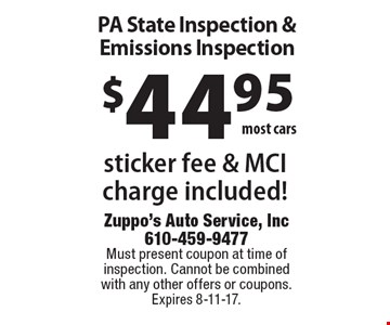 PA State Inspection & Emissions Inspection $44.95 most cars. Sticker fee & MCI charge included!. Must present coupon at time of inspection. Cannot be combined with any other offers or coupons. Expires 8-11-17.