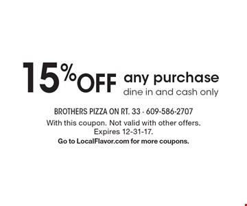 15% OFF any purchase dine in and cash only. With this coupon. Not valid with other offers. Expires 12-31-17. Go to LocalFlavor.com for more coupons.