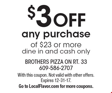 $3 OFF any purchase of $23 or more, dine in and cash only. With this coupon. Not valid with other offers. Expires 12-31-17. Go to LocalFlavor.com for more coupons.
