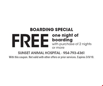Boarding Special - Free one night of boarding with purchase of 2 nights or more. With this coupon. Not valid with other offers or prior services. Expires 3/9/18.