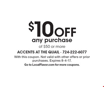 $10 off any purchase of $50 or more. With this coupon. Not valid with other offers or prior purchases. Expires 8-4-17. Go to LocalFlavor.com for more coupons.
