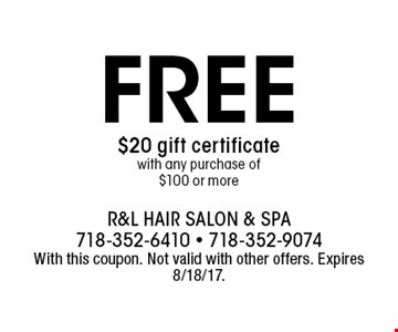 FREE $20 gift certificate with any purchase of $100 or more. With this coupon. Not valid with other offers. Expires 8/18/17.
