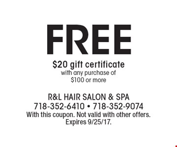FREE $20 gift certificate with any purchase of $100 or more. With this coupon. Not valid with other offers. Expires 9/25/17.