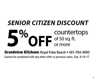 SENIOR CITIZEN DISCOUNT 5% OFF countertops of 50 sq. ft.or more. Cannot be combined with any other offer or previous sales. Exp. 8-18-17.