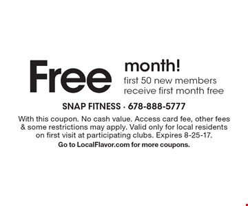 Free month! First 50 new members receive first month free. With this coupon. No cash value. Access card fee, other fees & some restrictions may apply. Valid only for local residents on first visit at participating clubs. Expires 8-25-17.Go to LocalFlavor.com for more coupons.