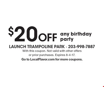 $20 Off any birthday party. With this coupon. Not valid with other offers or prior purchases. Expires 8-4-17. Go to LocalFlavor.com for more coupons.