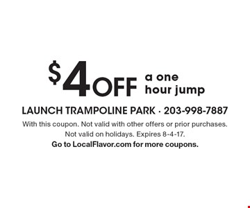 $4 Off a one hour jump. With this coupon. Not valid with other offers or prior purchases. Not valid on holidays. Expires 8-4-17. Go to LocalFlavor.com for more coupons.