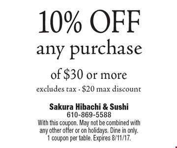 10% OFF any purchase of $30 or more excludes tax - $20 max discount. With this coupon. May not be combined with any other offer or on holidays. Dine in only.1 coupon per table. Expires 8/11/17.