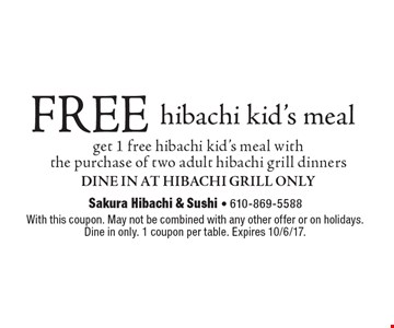 Free hibachi kid's meal. Get 1 free hibachi kid's meal  with the purchase of 2 beverages and two adult hibachi grill dinners. Dine In At Hibachi Grill Only. With this coupon. May not be combined with any other offer or on holidays. Dine in only. 1 coupon per table. Expires 1/5/18.