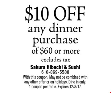 $10 OFF any dinner purchase of $60 or moreexcludes tax. With this coupon. May not be combined with any other offer or on holidays. Dine in only.1 coupon per table. Expires 12/8/17.