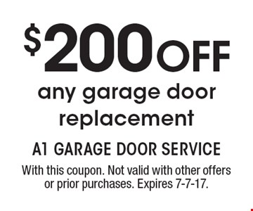 $200 off any garage door replacement. With this coupon. Not valid with other offers or prior purchases. Expires 7-7-17.