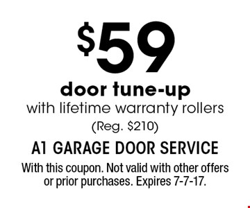 $59 door tune-up with lifetime warranty rollers (Reg. $210). With this coupon. Not valid with other offers or prior purchases. Expires 7-7-17.