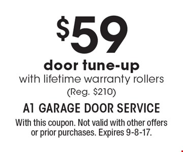 $59 door tune-up with lifetime warranty rollers (Reg. $210). With this coupon. Not valid with other offers or prior purchases. Expires 9-8-17.
