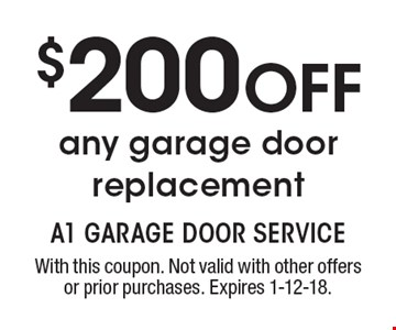 $200 off any garage door replacement. With this coupon. Not valid with other offers or prior purchases. Expires 1-12-18.
