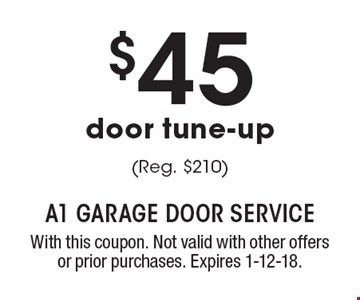 $45 door tune-up (Reg. $210). With this coupon. Not valid with other offers or prior purchases. Expires 1-12-18.