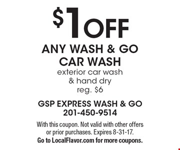 $1 OFF ANY WASH & GO CAR WASH exterior car wash & hand dry reg. $6. With this coupon. Not valid with other offers or prior purchases. Expires 8-31-17. Go to LocalFlavor.com for more coupons.