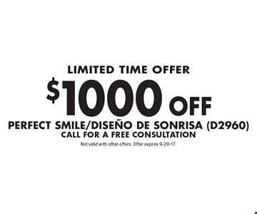 Limited Time Offer. $1000 off Perfect Smile/diseno de sonrisa (D2960). Call for a free consultation. Not valid with other offers. Offer expires 9-29-17.