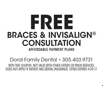 Free braces & invisalign consultation. Affordable payment plans. With this coupon. Not valid with other offers or prior services. does not apply if patient has dental insurance. Offer expires 9-29-17.