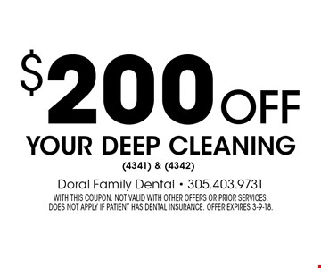 $200 off your deep cleaning (4341) & (4342). With this coupon. Not valid with other offers or prior services. Does not apply if patient has dental insurance. Offer expires 3-9-18.