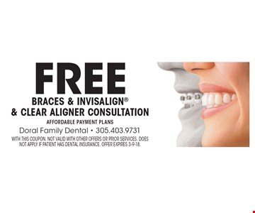 Free braces & invisalign & Clear aligner consultation Affordable payment plans. With this coupon. Not valid with other offers or prior services. Does not apply if patient has dental insurance. Offer expires 3-9-18.