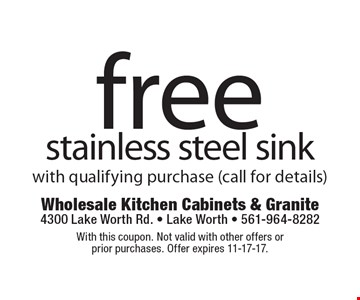 Free stainless steel sink with qualifying purchase (call for details). With this coupon. Not valid with other offers or prior purchases. Offer expires 11-17-17.