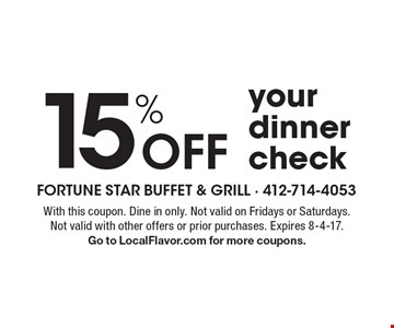 15% off your dinner check. With this coupon. Dine in only. Not valid on Fridays or Saturdays. Not valid with other offers or prior purchases. Expires 8-4-17. Go to LocalFlavor.com for more coupons.