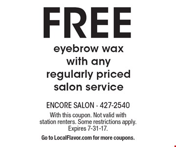 Free eyebrow wax. With any regularly priced salon service. With this coupon. Not valid with station renters. Some restrictions apply. Expires 7-31-17. Go to LocalFlavor.com for more coupons.