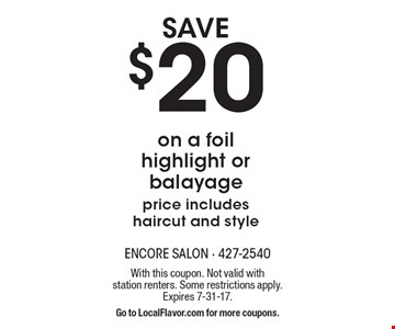 Save $20 on a foil highlight or balayage. Price includes haircut and style. With this coupon. Not valid with station renters. Some restrictions apply. Expires 7-31-17. Go to LocalFlavor.com for more coupons.
