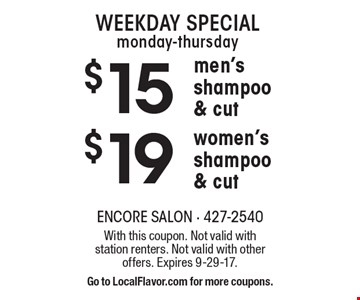 Weekday special monday-thursday. $15 men's shampoo & cut OR $19 women's shampoo & cut. With this coupon. Not valid with 