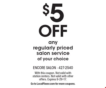 $5 OFF any regularly priced salon service of your choice. With this coupon. Not valid with station renters. Not valid with other offers. Expires 9-29-17. Go to LocalFlavor.com for more coupons.