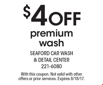 $4 Off premium wash. With this coupon. Not valid with other offers or prior services. Expires 8/18/17.