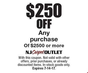 $250 Off Any purchase Of $2500 or more. With this coupon. Not valid with other offers, prior purchases, or already discounted items. In-stock goods only. Expires 7-14-17.